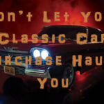 Don't Let Your Classic Car Purchase Haunt You